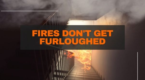 Stairs in a building with a fire at the bottom with words over the top of the picture saying fires don't get furloughed